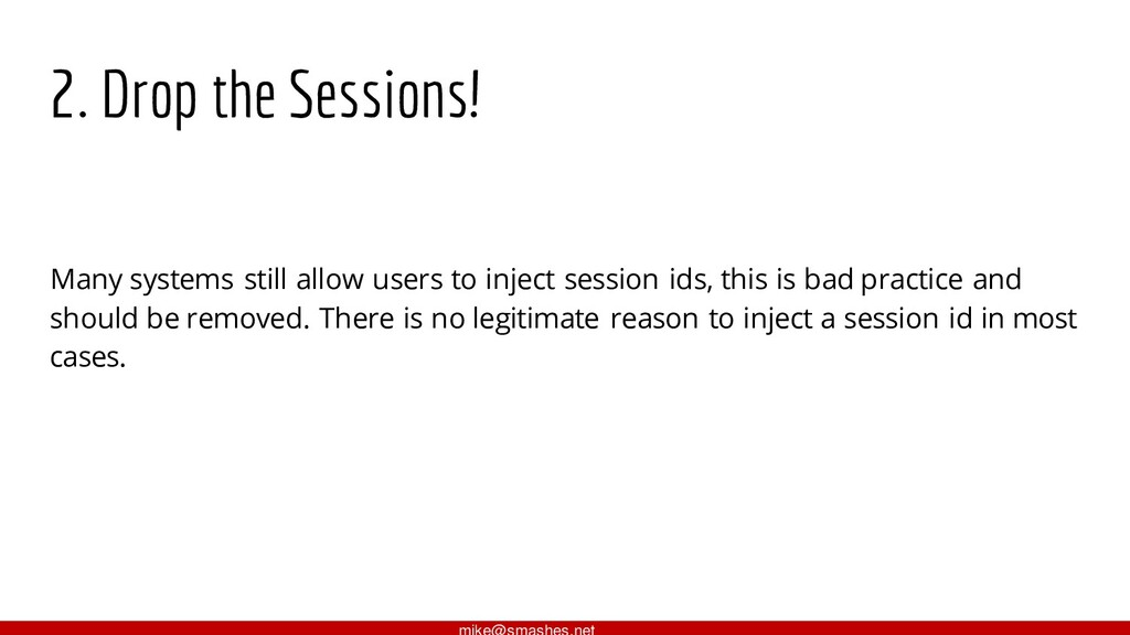 2. Drop the Sessions! Many systems still allow ...