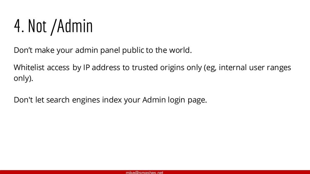4. Not /Admin Don't make your admin panel publi...