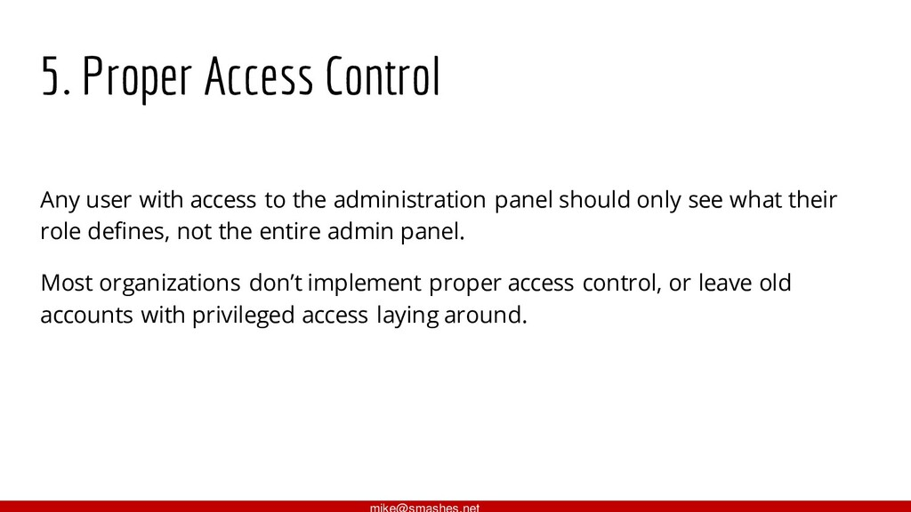 5. Proper Access Control Any user with access t...