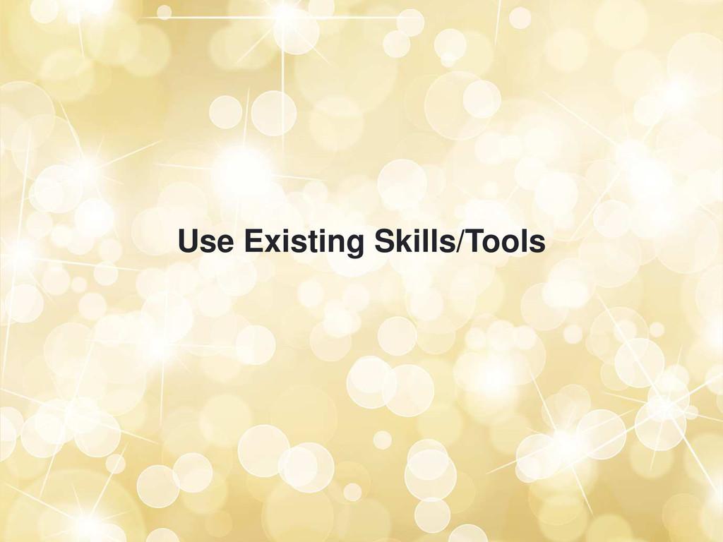Use Existing Skills/Tools