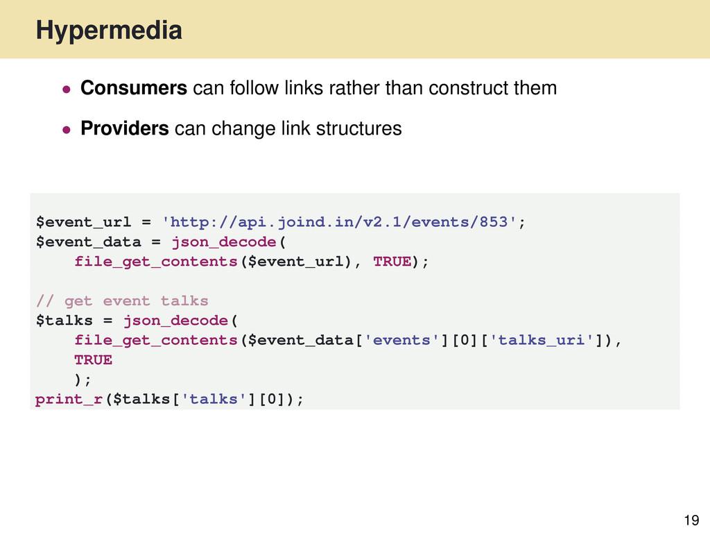 Hypermedia 19 • Consumers can follow links rath...