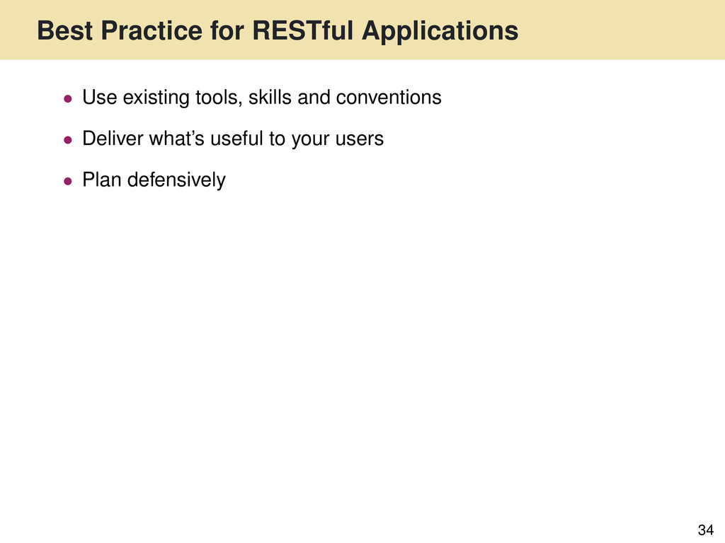 Best Practice for RESTful Applications 34 • Use...