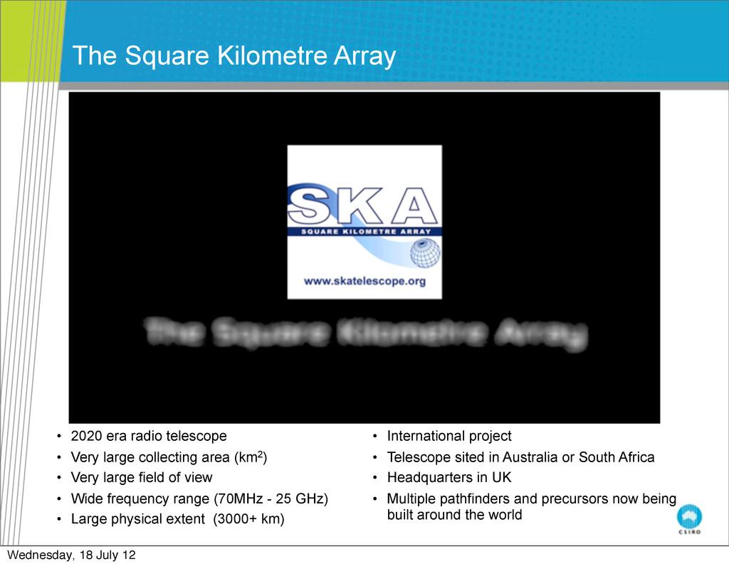 The Square Kilometre Array • 2020 era radio tel...