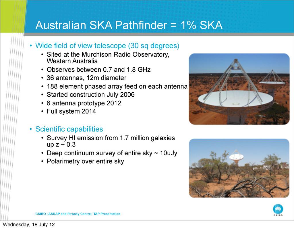 Australian SKA Pathfinder = 1% SKA • Wide field...