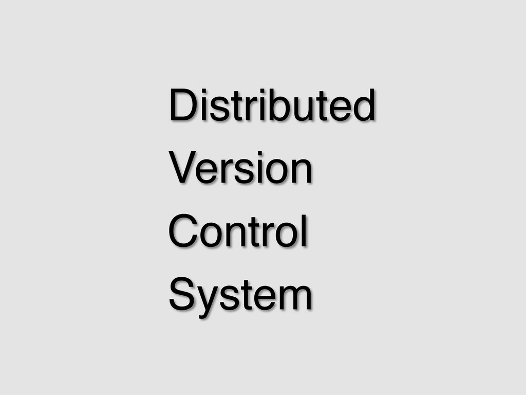 Distributed ! Version ! Control! System!