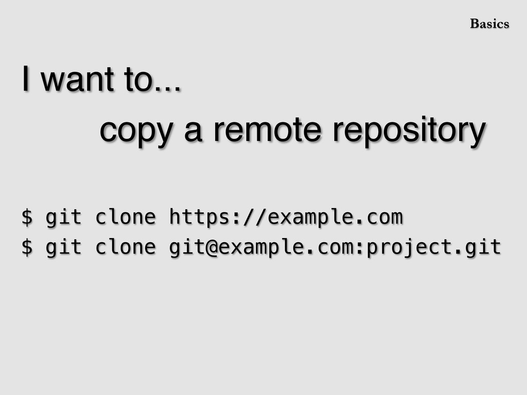 I want to...! ! ! !copy a remote repository! ! ...