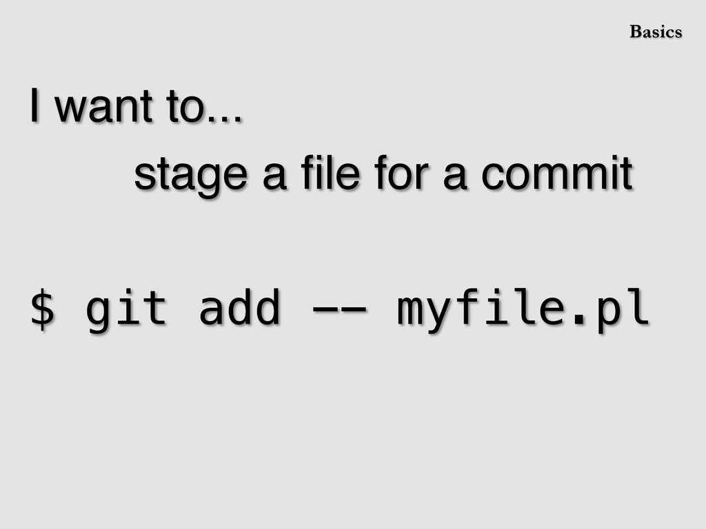 I want to...! ! ! !stage a file for a commit! ! ...