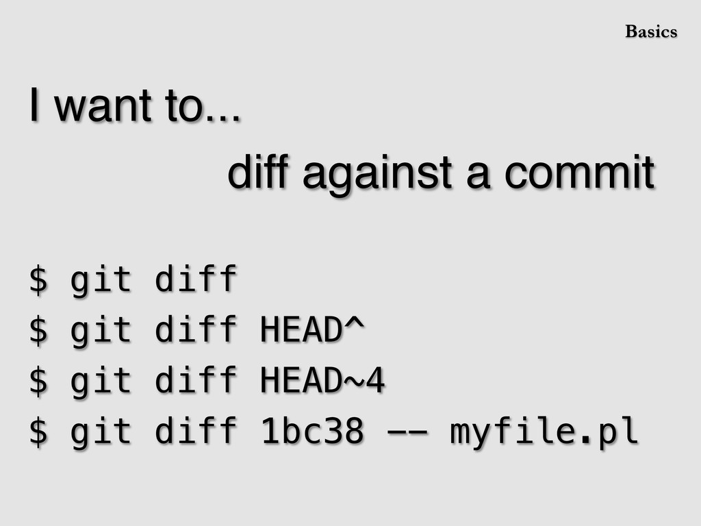I want to...! ! ! diff against a commit! ! $ gi...