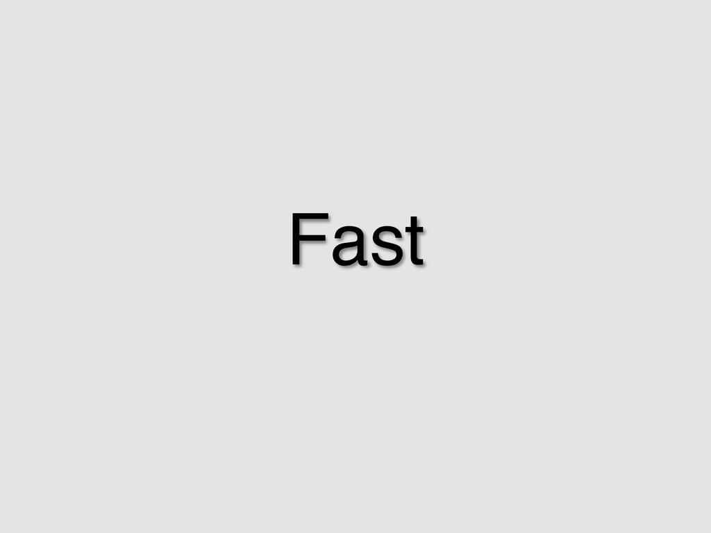Fast! !