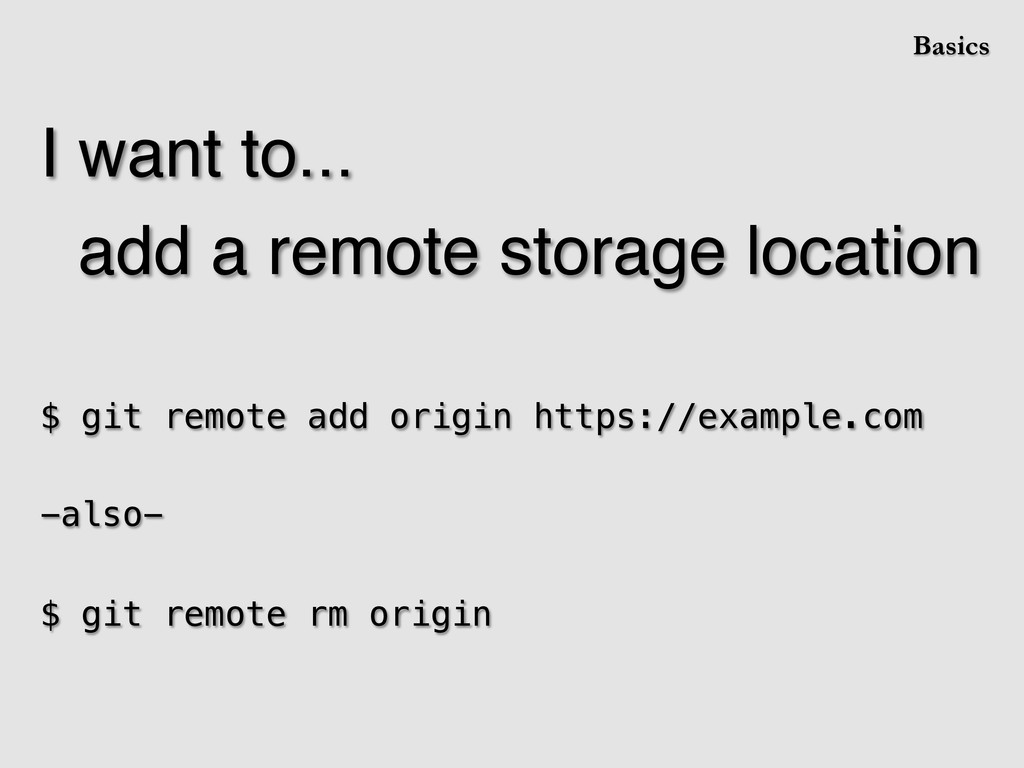I want to...! add a remote storage location! ! ...