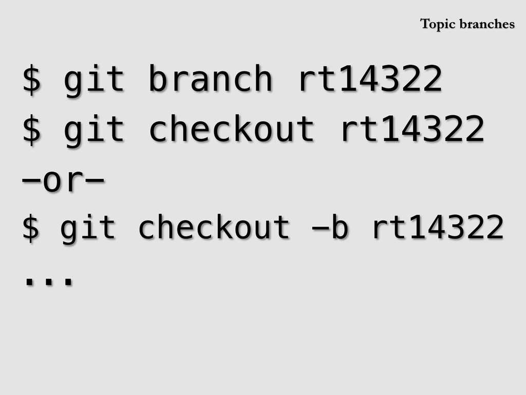$ git branch rt14322! $ git checkout rt14322! -...