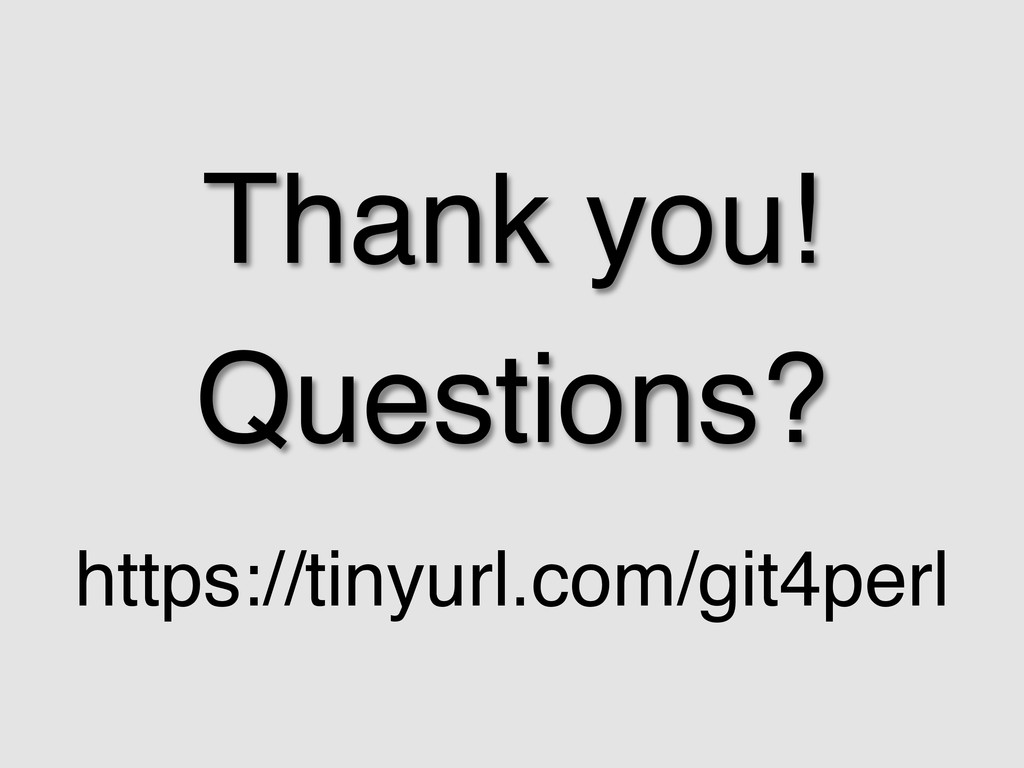 Thank you!! Questions?! https://tinyurl.com/git...