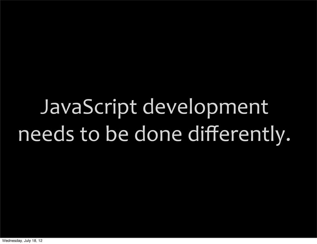 JavaScript development needs to be ...
