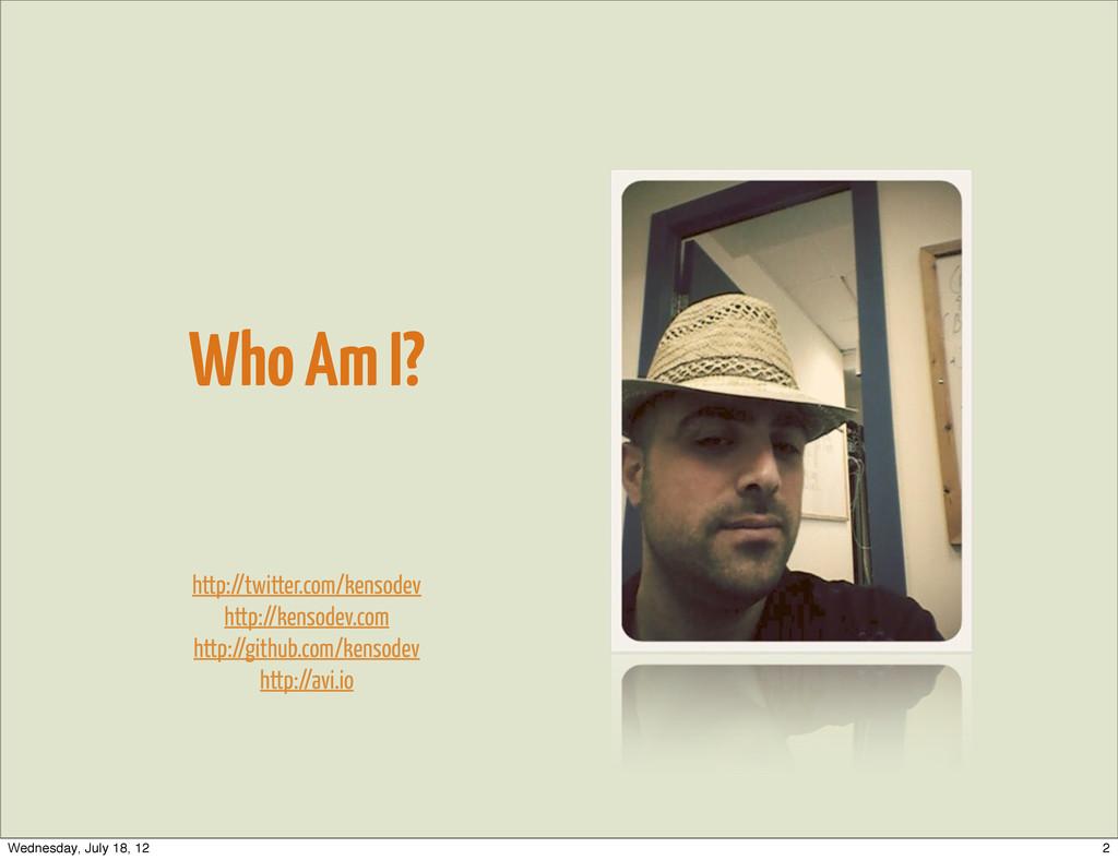 Who Am I? http://twitter.com/kensodev http://ke...