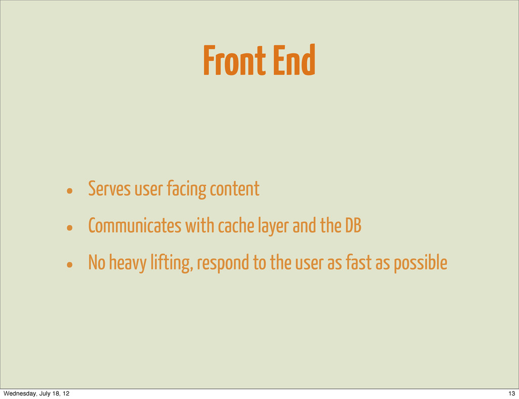Front End • Serves user facing content • Commun...