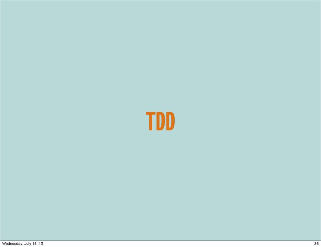 TDD 36 Wednesday, July 18, 12