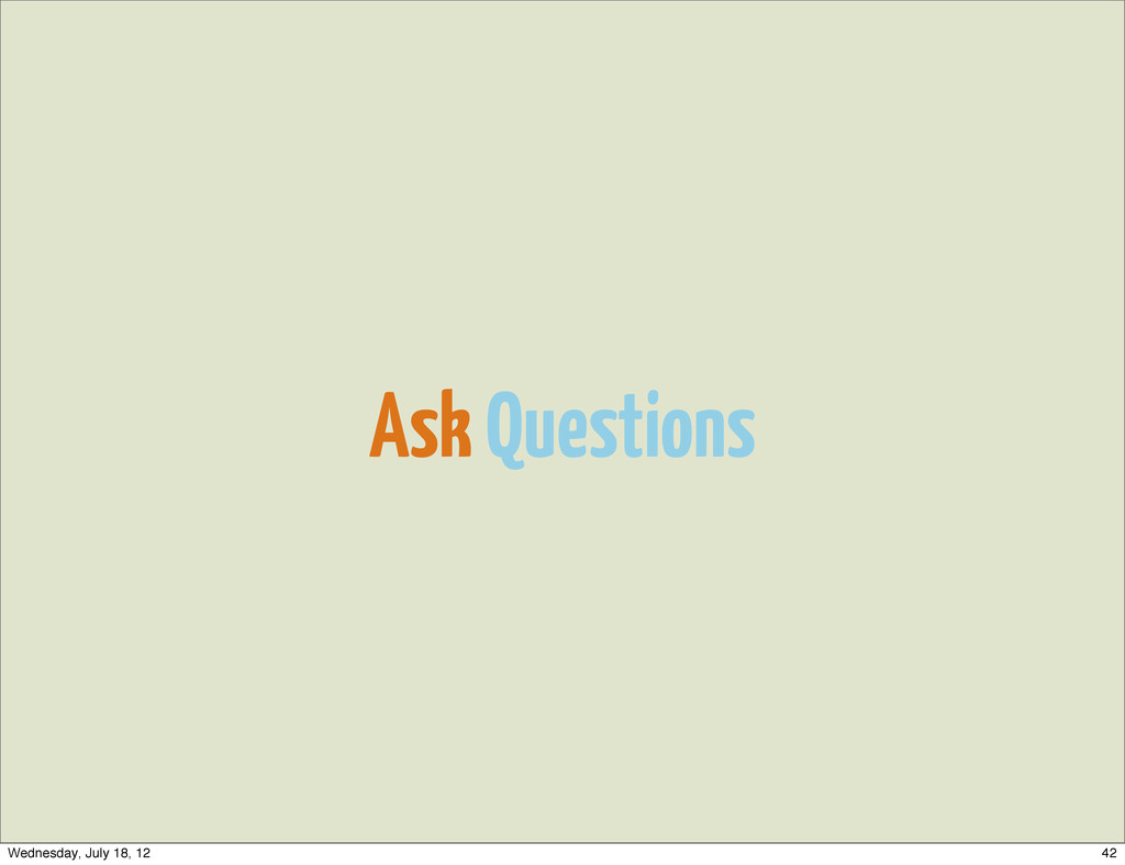Ask Questions 42 Wednesday, July 18, 12