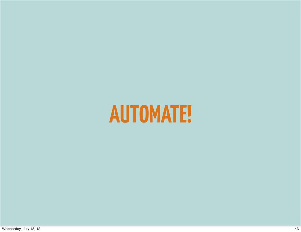 AUTOMATE! 43 Wednesday, July 18, 12