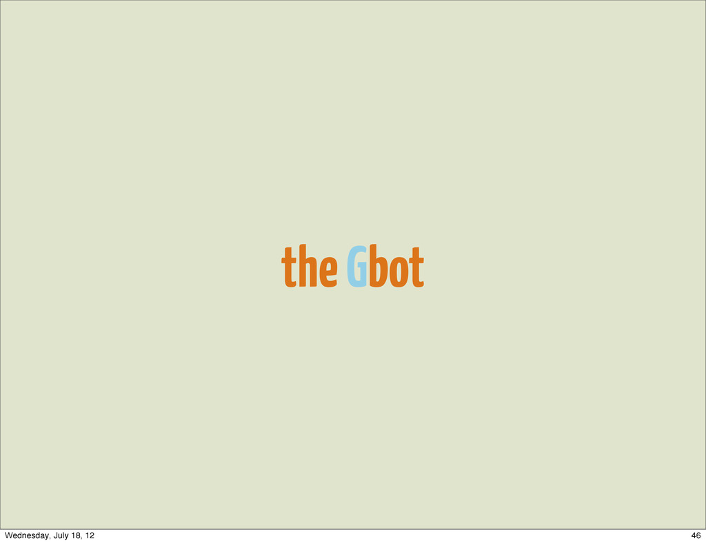 the Gbot 46 Wednesday, July 18, 12