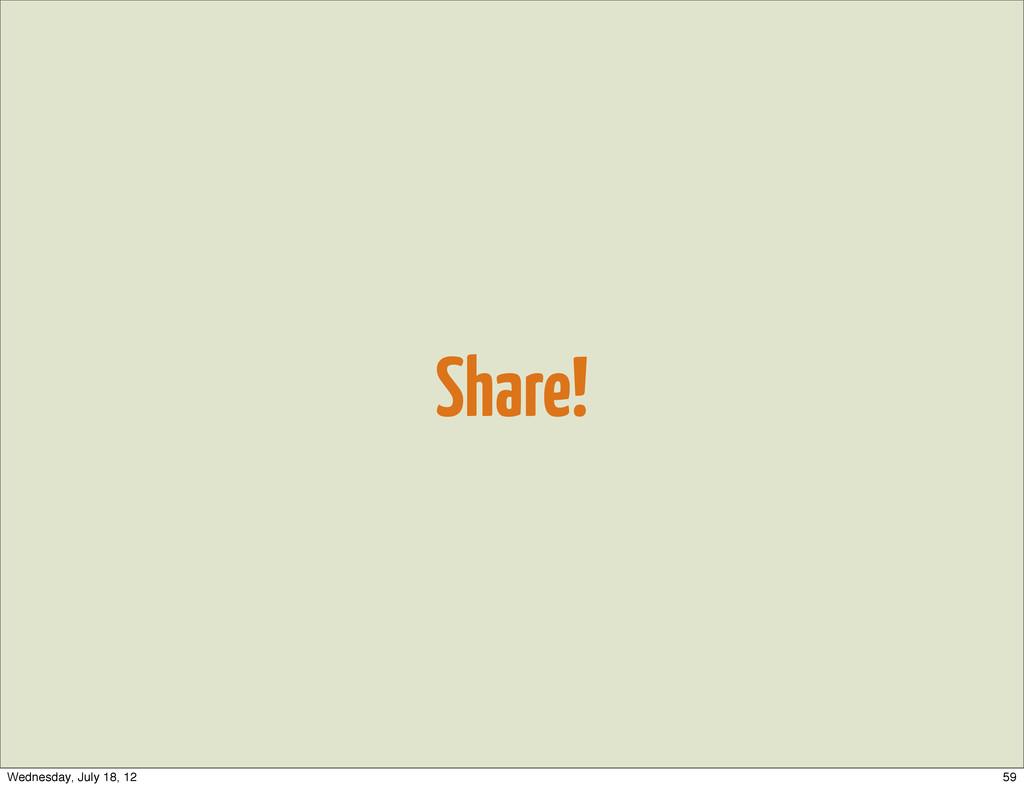 Share! 59 Wednesday, July 18, 12