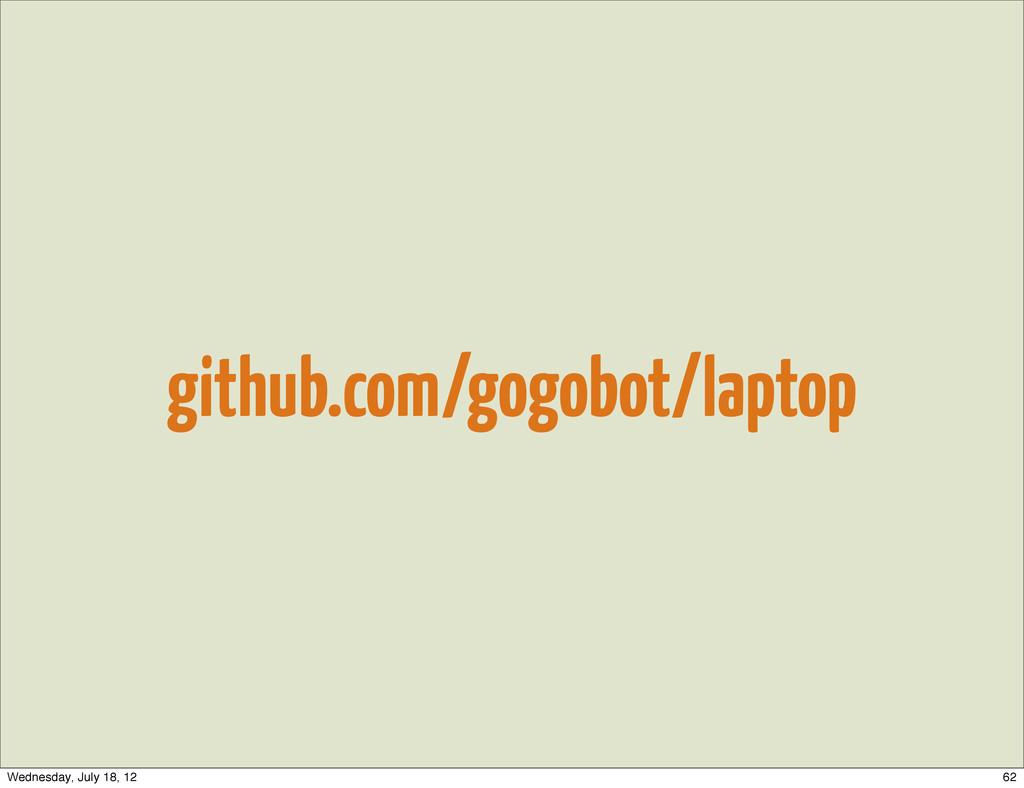 github.com/gogobot/laptop 62 Wednesday, July 18...