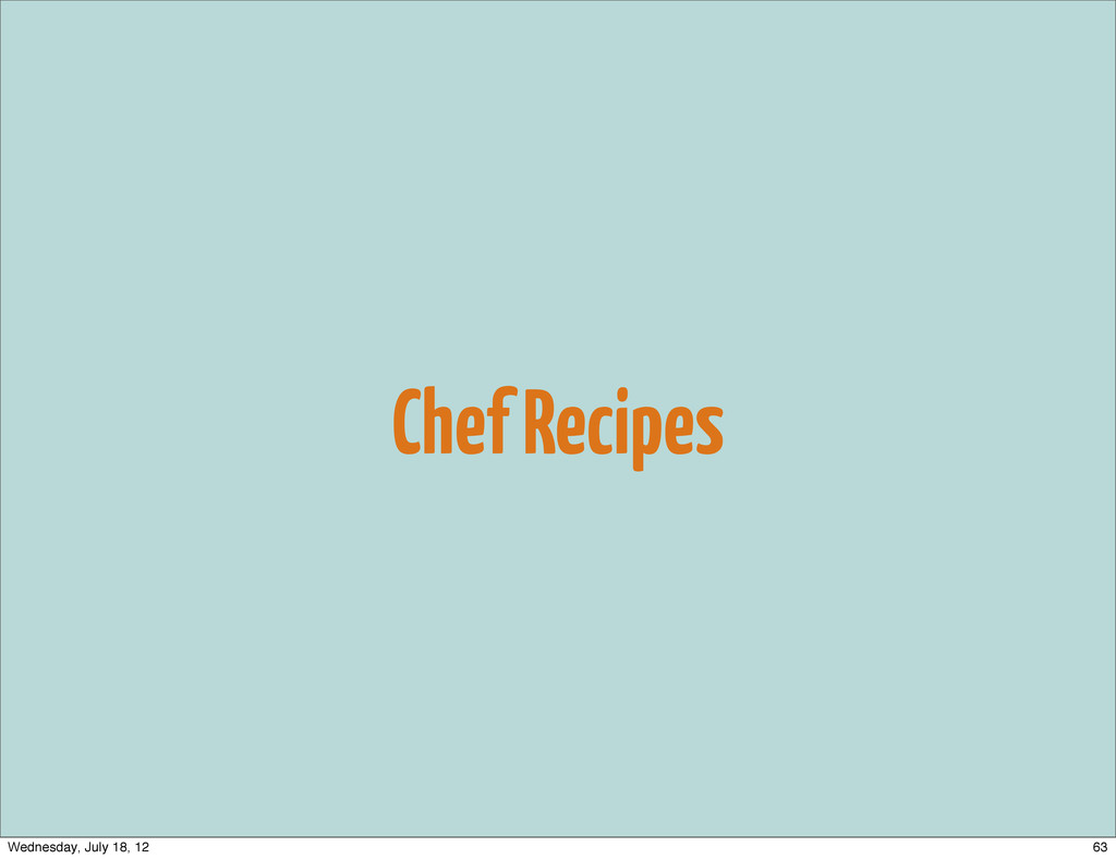 Chef Recipes 63 Wednesday, July 18, 12