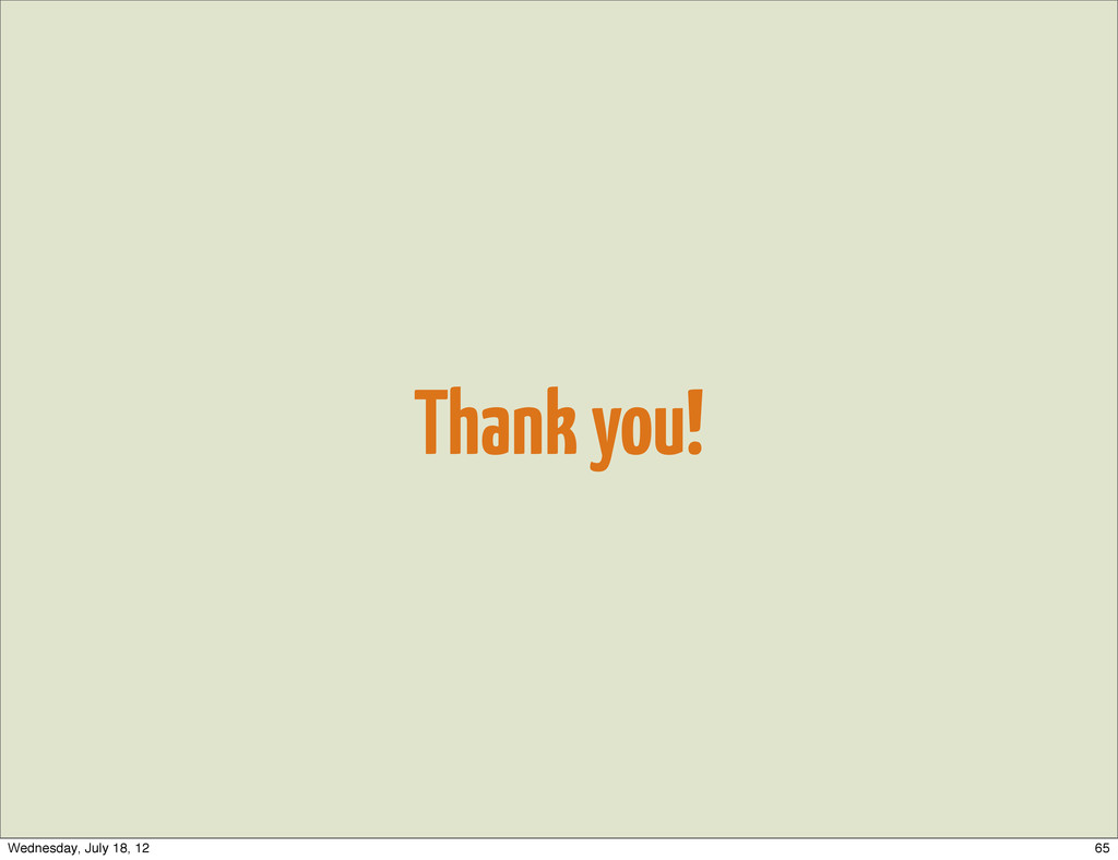 Thank you! 65 Wednesday, July 18, 12