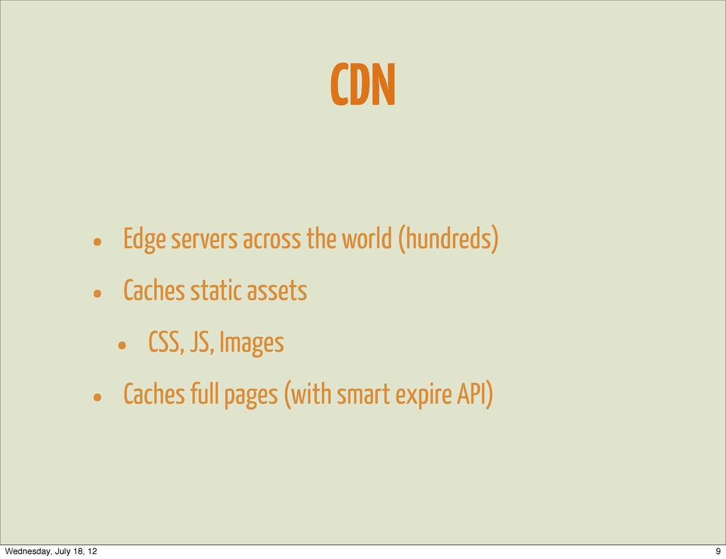 CDN • Edge servers across the world (hundreds) ...