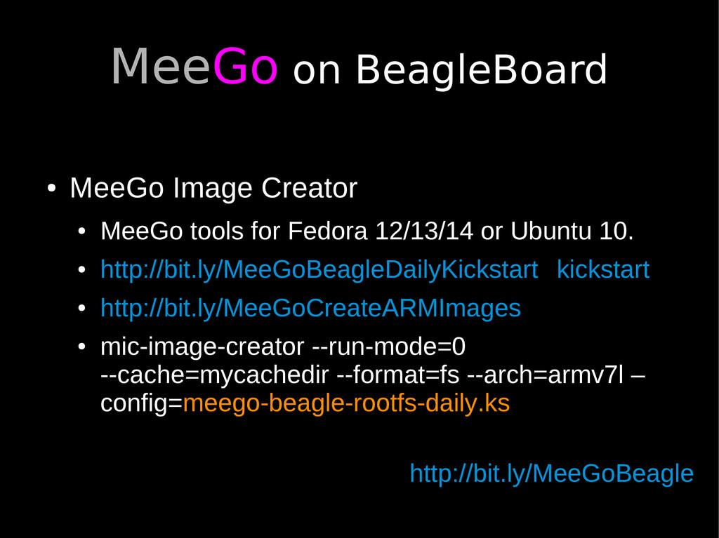 MeeGo on BeagleBoard ● MeeGo Image Creator ● Me...