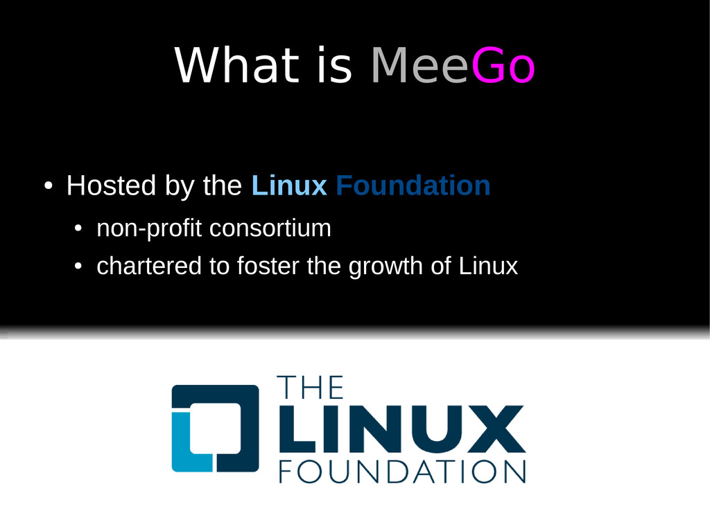 What is MeeGo ● Hosted by the Linux Foundation ...