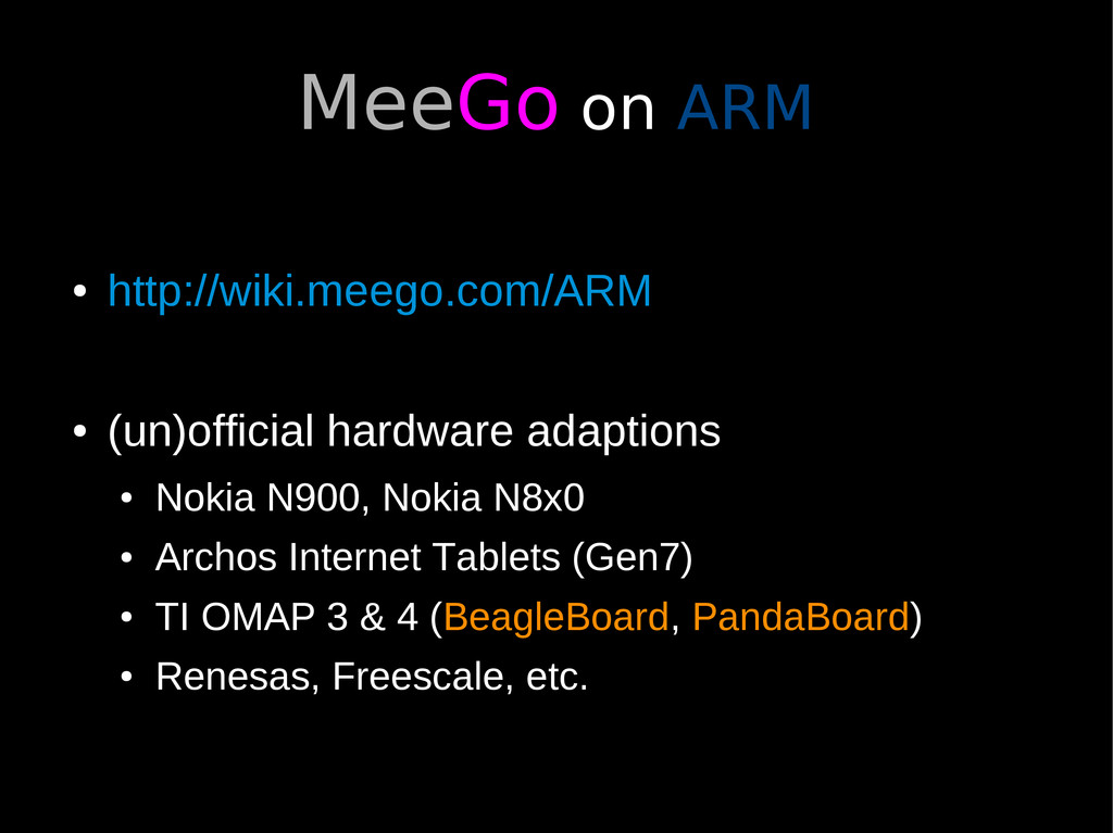 MeeGo on ARM ● http://wiki.meego.com/ARM ● (un)...
