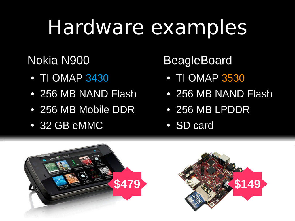 Hardware examples Nokia N900 ● TI OMAP 3430 ● 2...