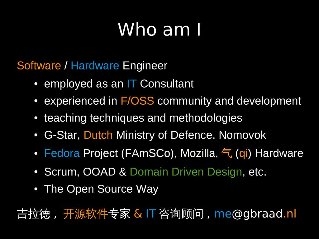 Who am I Software / Hardware Engineer ● employe...