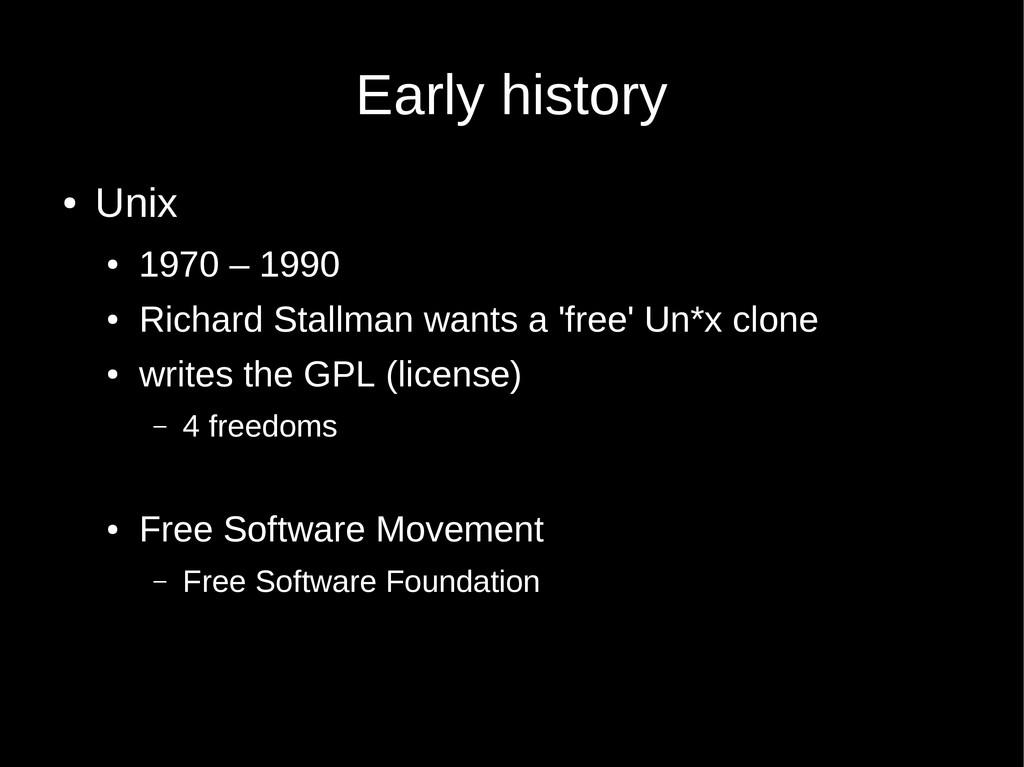 Early history ● Unix ● 1970 – 1990 ● Richard St...
