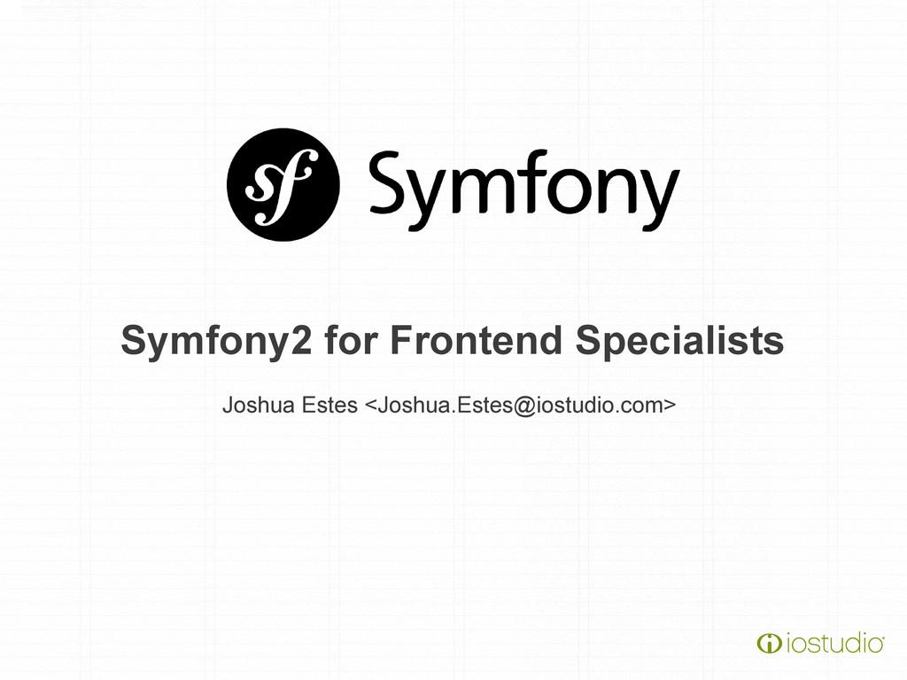 Symfony2 for Frontend Specialists Joshua Estes ...