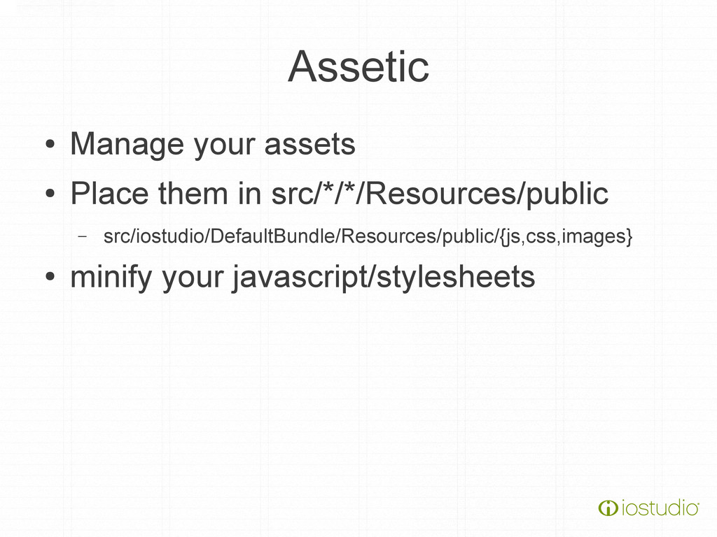 Assetic ● Manage your assets ● Place them in sr...