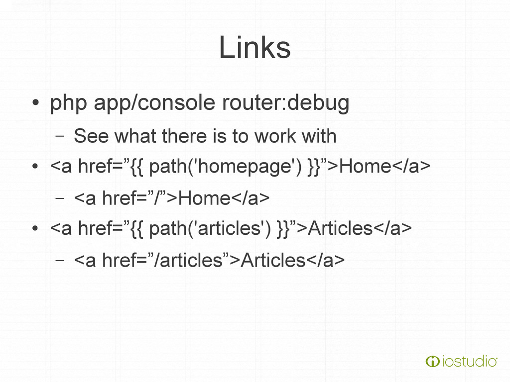 Links ● php app/console router:debug – See what...