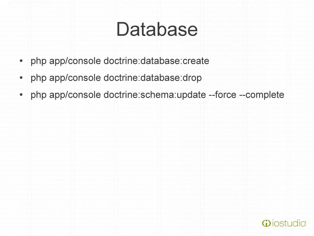 Database ● php app/console doctrine:database:cr...