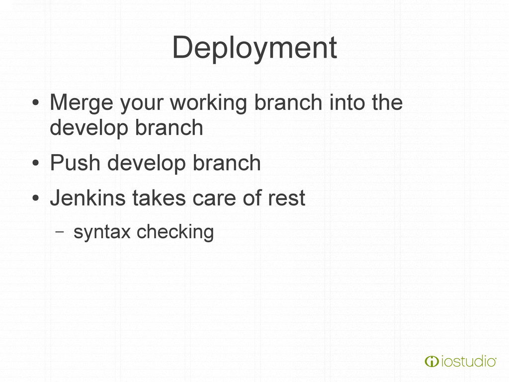 Deployment ● Merge your working branch into the...