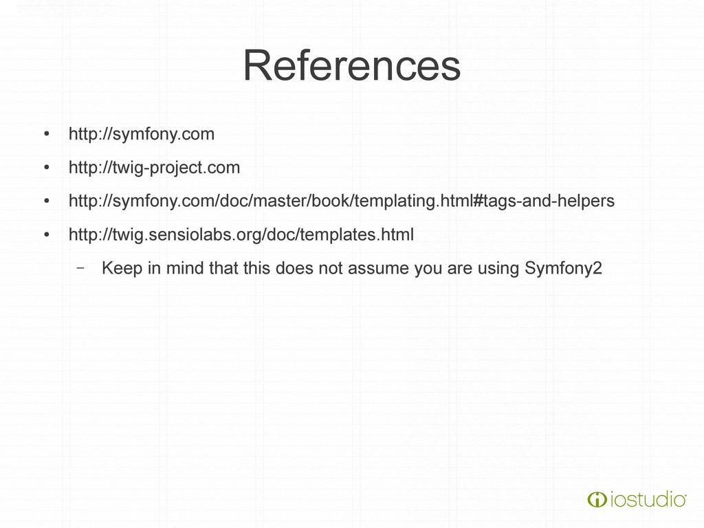 References ● http://symfony.com ● http://twig-p...