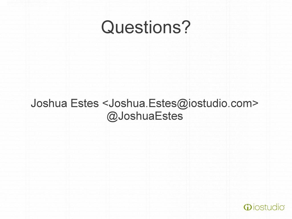 Questions? Joshua Estes <Joshua.Estes@iostudio....