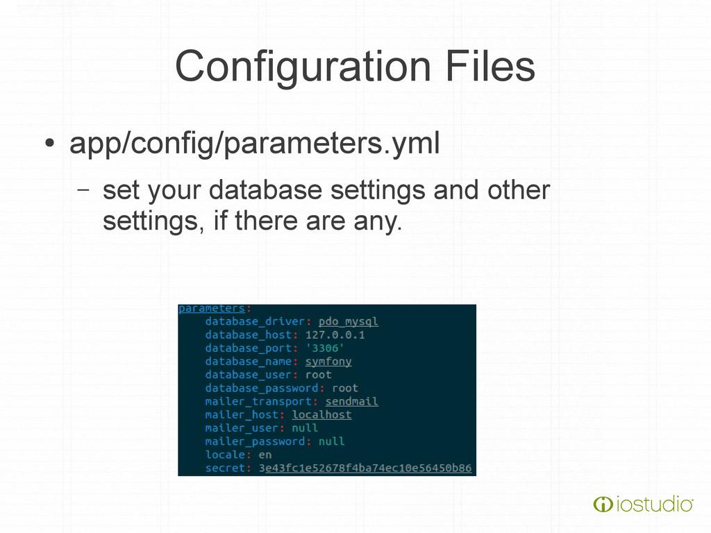 Configuration Files ● app/config/parameters.yml...