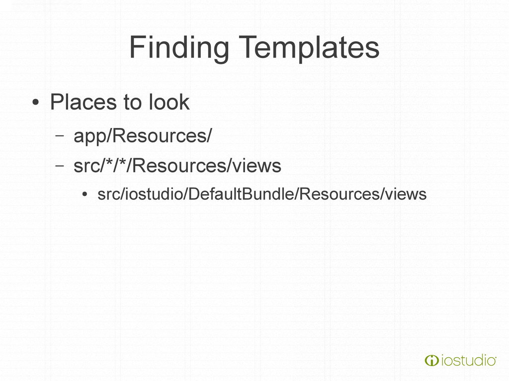Finding Templates ● Places to look – app/Resour...