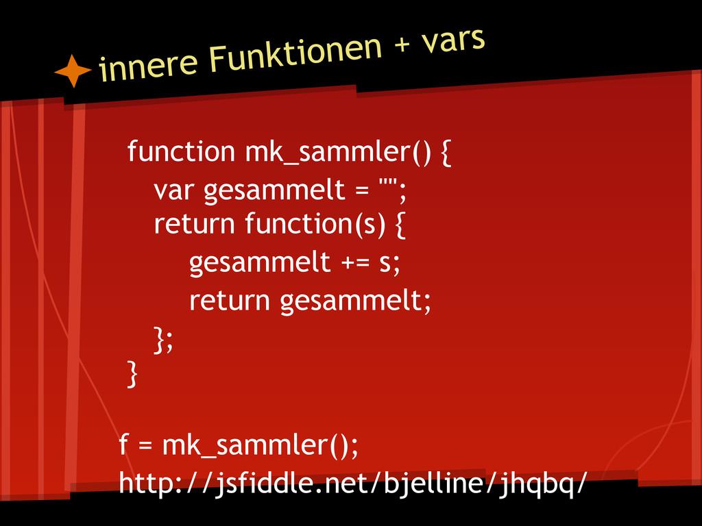 "function mk_sammler() { var gesammelt = """"; ret..."