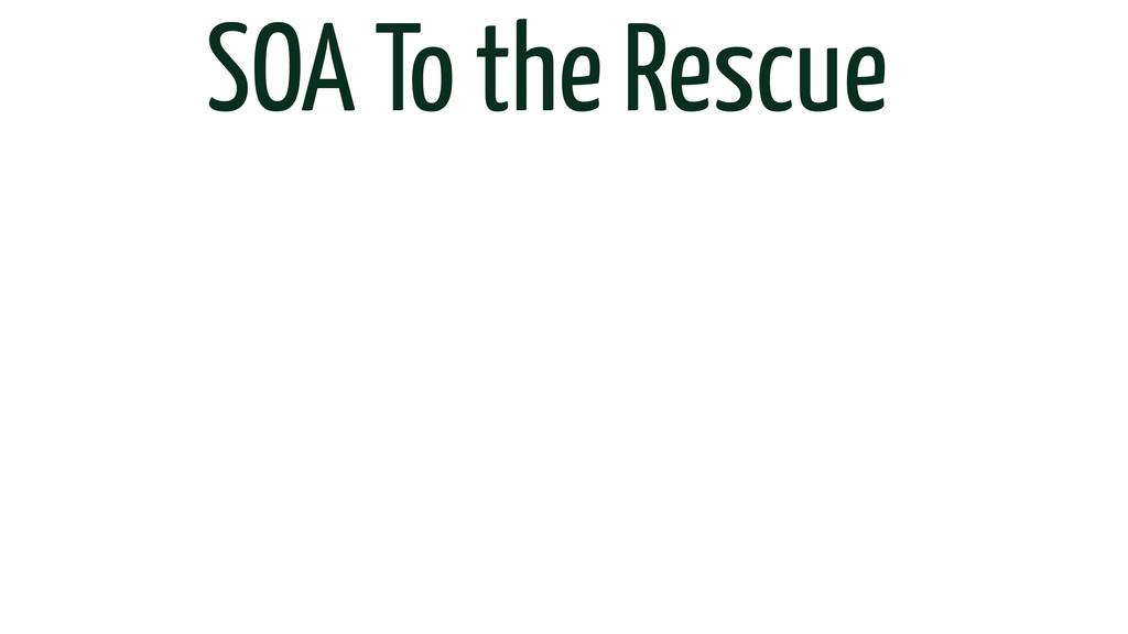 SOA To the Rescue