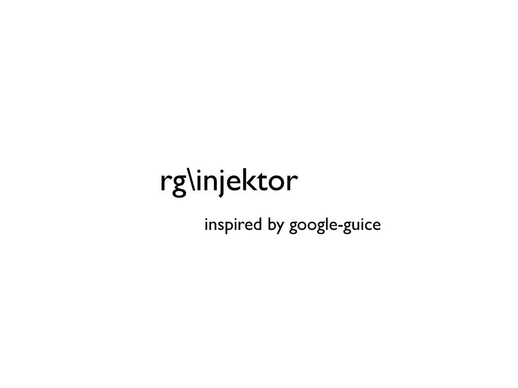 rg\injektor inspired by google-guice
