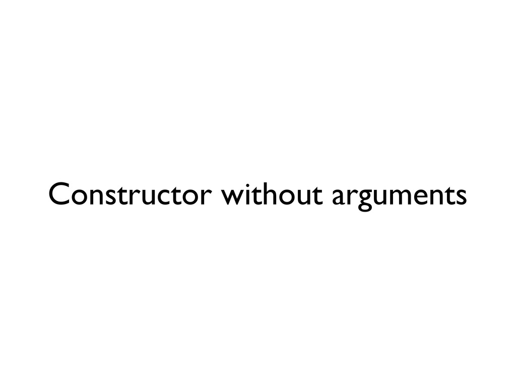 Constructor without arguments