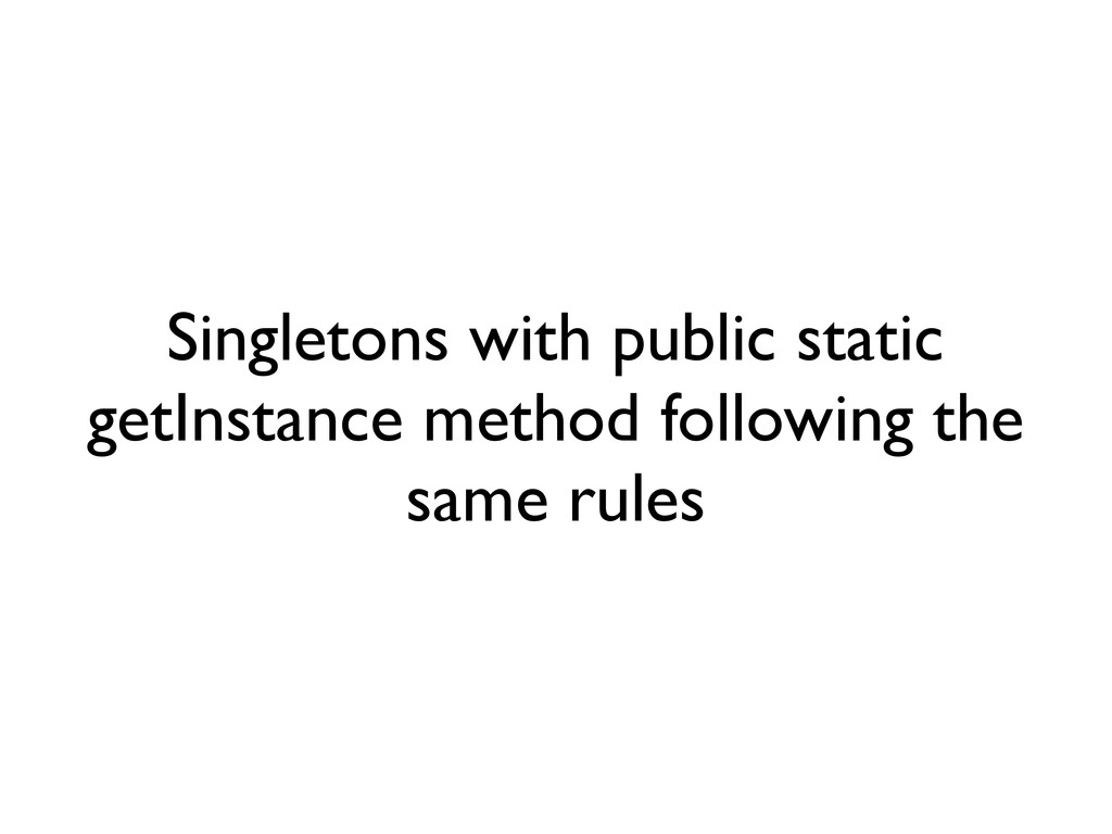 Singletons with public static getInstance metho...