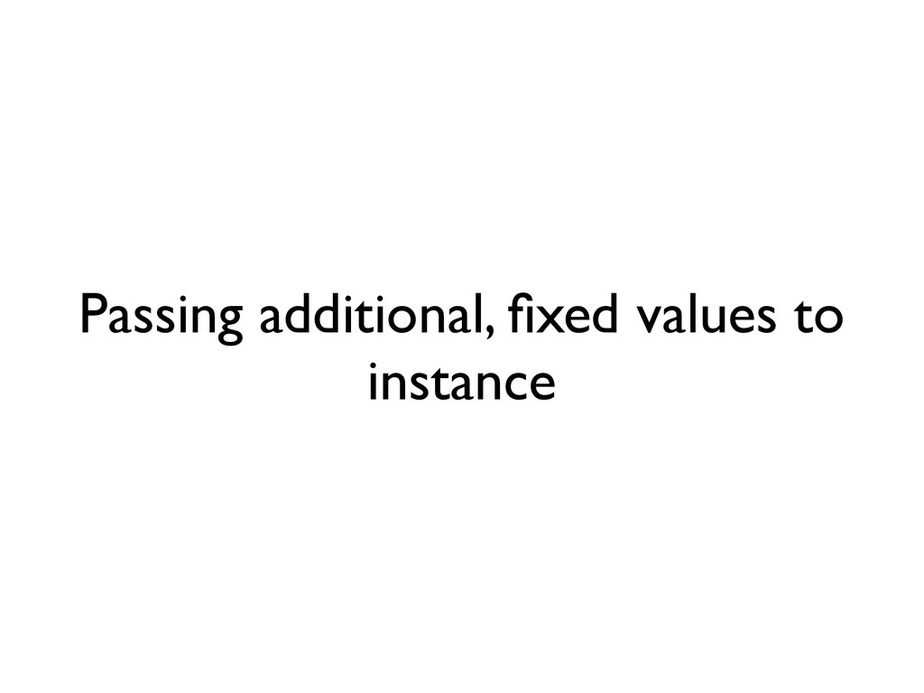 Passing additional, fixed values to instance